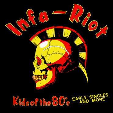 LP  Infa-Riot ‎– Kids Of The 80's (Early Singles And More)